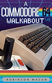 A Commodore 64 Walkabout V3 Retrocomputing Walkabout Book 1 English Edition