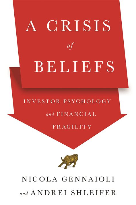 A Crisis Of Beliefs Investor Psychology And Financial Fragility