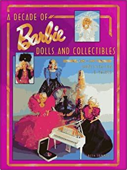 A Decade Of Barbie Dolls And Collectibles 19811991 Identification Values