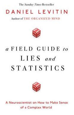 A Field Guide To Lies And Statistics A Neuroscientist On How To Make Sense Of A Complex World