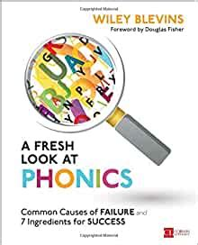 A Fresh Look At Phonics Grades K2 Common Causes Of Failure And 7 Ingredients For Success Corwin Literacy