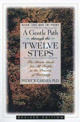 A Gentle Path Through The Twelve Steps The Classic Guide For All People In The Process Of Recovery