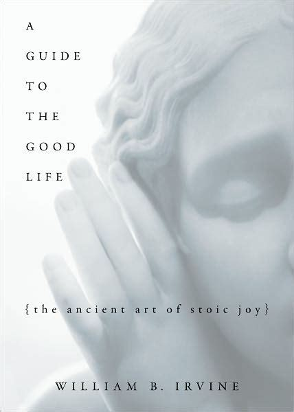 A Guide To The Good Life The Ancient Art Of Stoic Joy