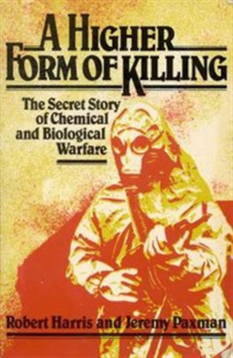 A Higher Form Of Killing The Secret History Of Chemical And Biological Warfare
