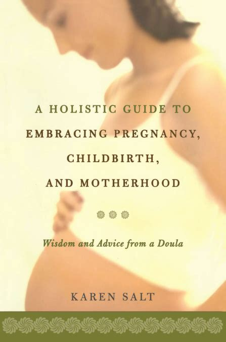 A Holistic Guide To Embracing Pregnancy Childbirth And Motherhood