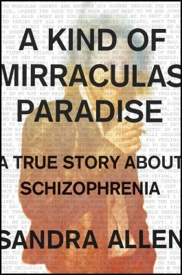 A Kind Of Mirraculas Paradise A True Story About Schizophrenia