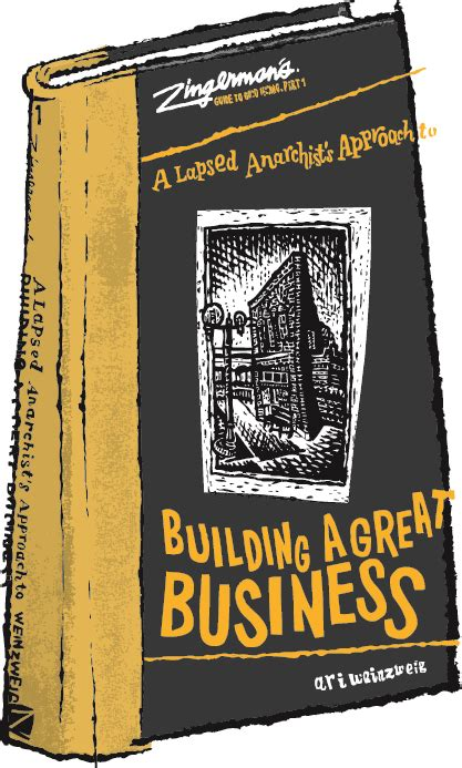 A Lapsed Anarchists Approach To Building A Great Business Zingermans Guide To Good Leading