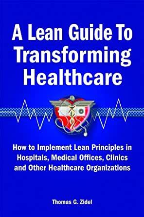 A Lean Guide To Transforming Healthcare How To Implement Lean Principles In Hospitals Medical Offices Clinics And Other Healthcare Organizations