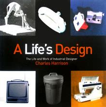 A Lifes Design The Life And Work Of Industrial Designer Charles Harrison