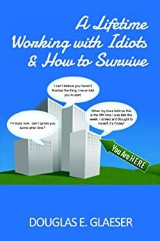 A Lifetime Working With Idiots And How To Survive