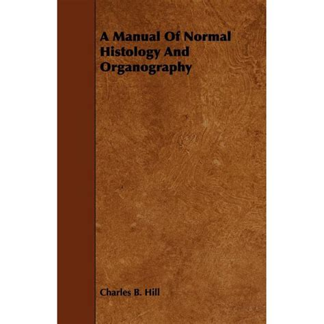 A Manual Of Normal Histology And Organography 1906