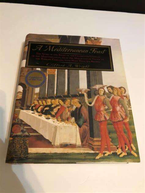 A Mediterranean Feast The Story Of The Birth Of The Celebrated Cuisines Of The Mediterranean From The Merchants
