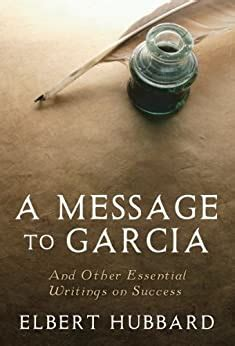 A Message To Garcia And Other Essential Writings On Success