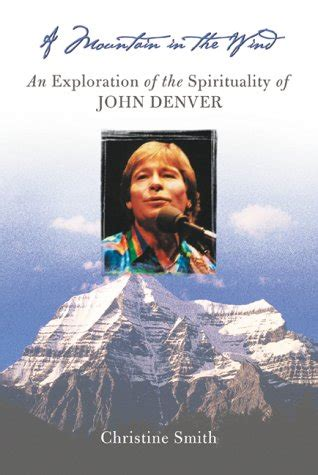 A Mountain In The Wind An Exploration Of The Spirituality Of John Denver