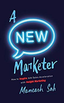 A NEW Marketer How To Inspire B2b Sales Acceleration With Insight Marketing