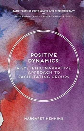 A Positive Dynamics A Systemic Narrative Approach To Facilitating Groups Basic Texts In Counselling And Psychotherapy