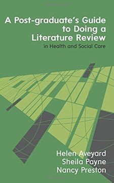 A Postgraduates Guide To Doing A Literature Review In Health And Social Care UK Higher Education Humanities Social Sciences Higher Educ