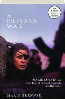 A Private War Marie Colvin And Other Tales Of Heroes Scoundrels And Renegades
