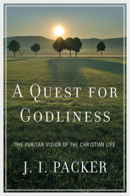 A Quest For Godliness The Puritan Vision Of The Christian Life
