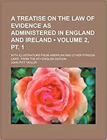 A Treatise On The Law Of Evidence As Administered In England And Ireland Volume 2 Pt 1 With Illustrations From American And Other Foreign Laws