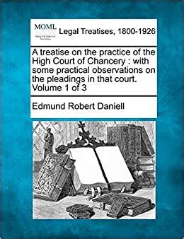A Treatise On The Practice Of The High Court Of Chancery With Some Practical Observations On The Pleadings In That Court Volume 1 Of 3