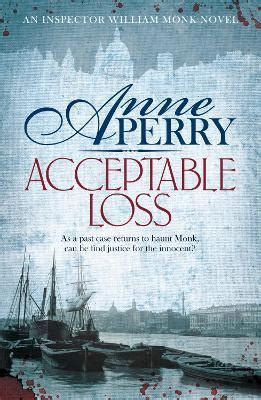 Acceptable Loss William Monk Mystery 17