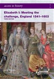 Access To History Elizabeth I Meeting The Challenge England 1541 1603