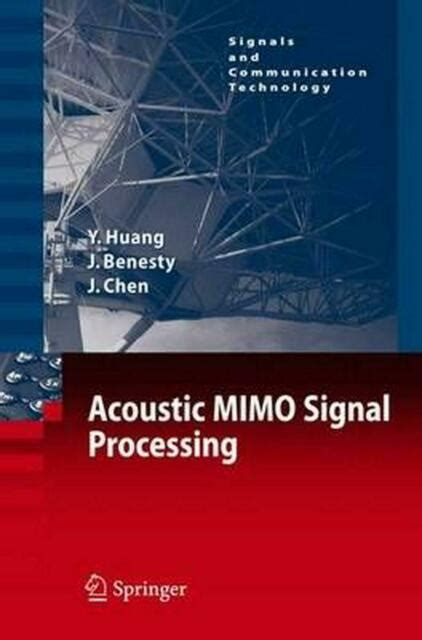 Acoustic Mimo Signal Processing Huang Yiteng Benesty Jacob Chen ...