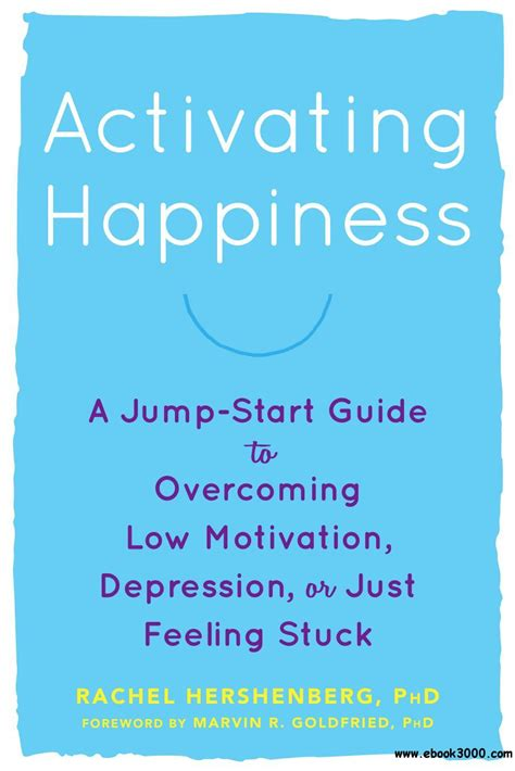 Activating Happiness A JumpStart Guide To Overcoming Low Motivation Depression Or Just Feeling Stuck