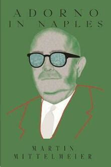 Adorno In Naples The Origins Of Critical Theory