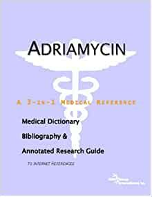 Adriamycin A Medical Dictionary Bibliography And Annotated Research Guide To Internet References