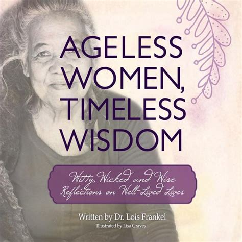 Ageless Women Timeless Wisdom Witty Wicked And Wise Reflections On WellLived Lives