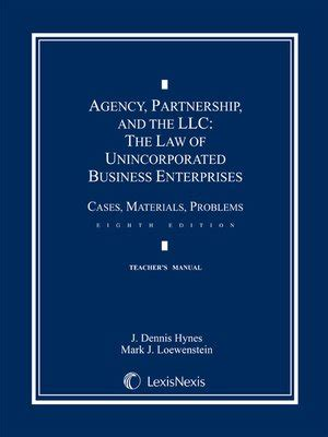 Agency Partnership And The Llc The Law Of Unincorporated Business Enterprises Cases Materials Problems 2011