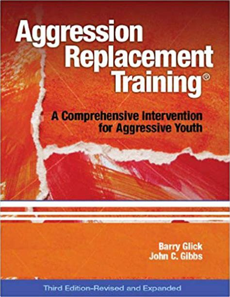 Aggression Replacement Training A Comprehensive Intervention For Aggressive Youth Third Edition Revised And Expandedcd Included