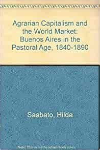 Agrarian Capitalism And The World Market Buenos Aires In The Pastoral Age 1840 1890