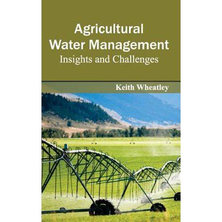 Agricultural Water Management Insights And Challenges