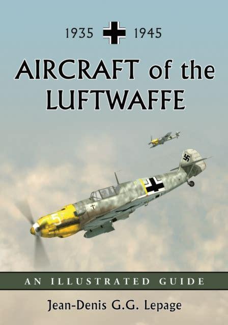 Aircraft Of The Luftwaffe 1935 1945 Lepage Jean Denis G G (ePUB/PDF