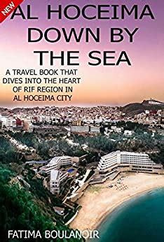 Al Hoceima Down By The Sea Your Guide On How To Start A Journey In Al Hoceima English Edition