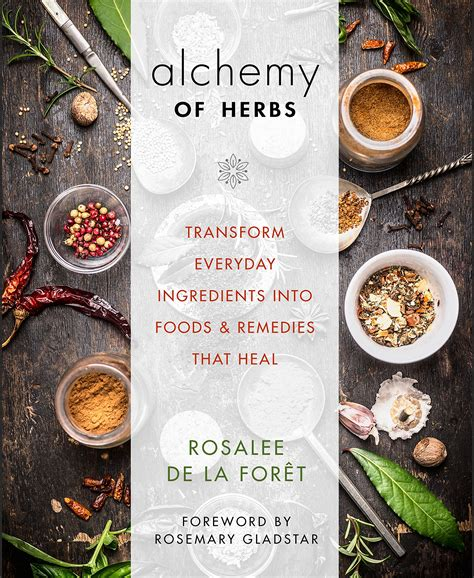 Alchemy Of Herbs Transform Everyday Ingredients Into Foods And Remedies That Heal