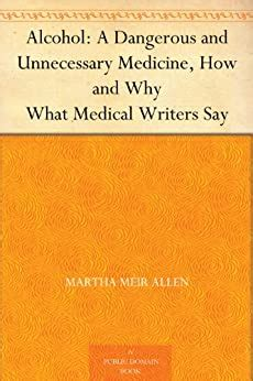 Alcohol A Dangerous And Unnecessary Medicine How And Why What Medical Writers Say