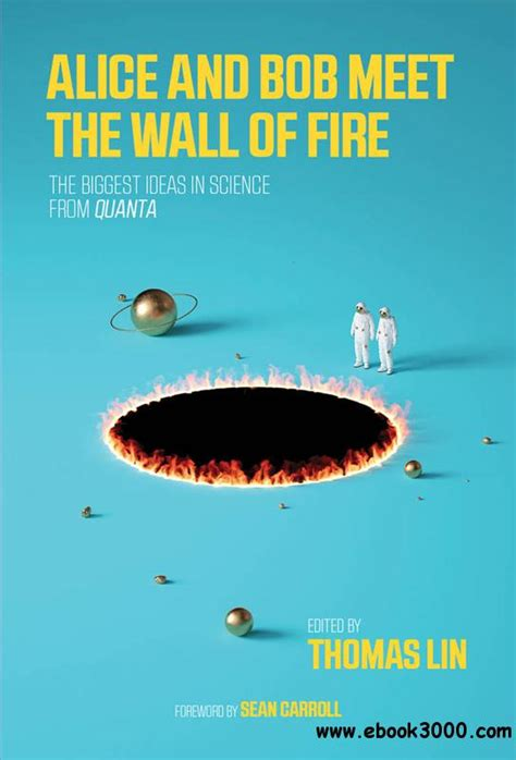 Alice And Bob Meet The Wall Of Fire The Biggest Ideas In Science From Quanta The Mit Press