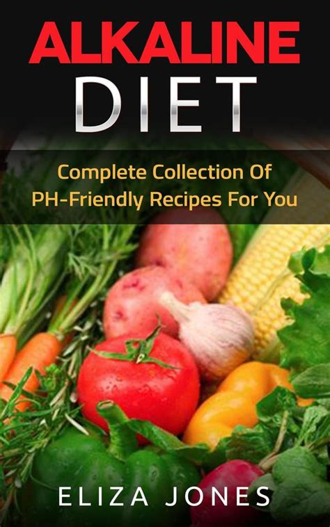 Alkaline Diet Complete Collection Of Ph Friendly Recipes For You