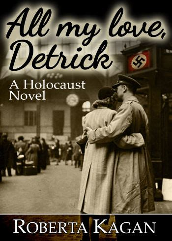 All My Love Detrick A Historical Novel Of Love And Survival During ...