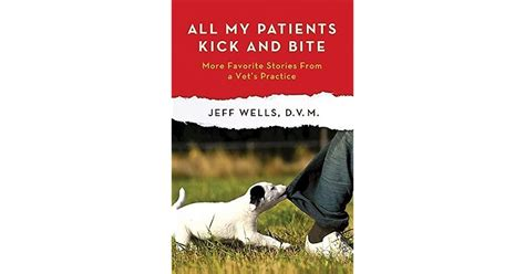 All My Patients Kick And Bite More Favorite Stories From A Vets Practice
