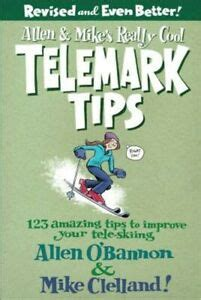 Allen And Mikes Really Cool Telemark Tips 123 Amazing Tips To Improve Your Tele Skiing