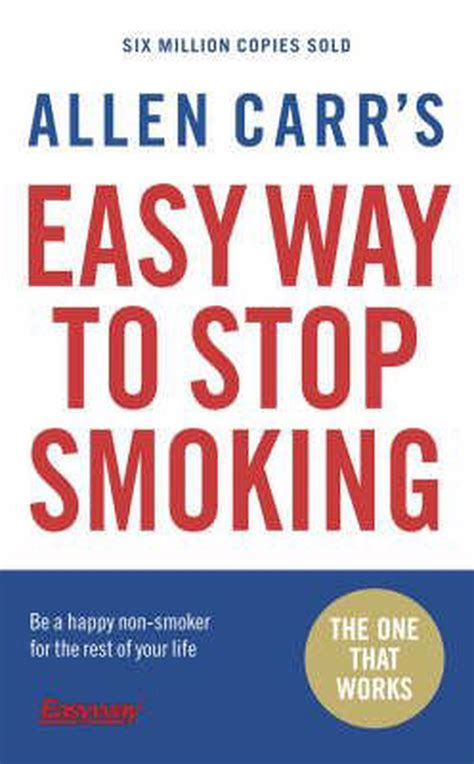Allen Carrs Easy Way To Stop Smoking Be A Happy Nonsmoker For The Rest Of Your Life