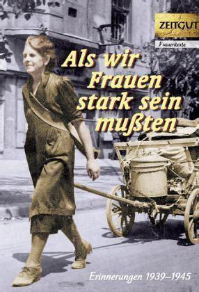 Als Wir Frauen Stark Sein Mussten Erinnerungen 1939 1945 Zeitgut ...