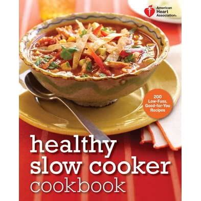 American Heart Association Healthy Slow Cooker Cookbook 200 LowFuss GoodforYou Recipes