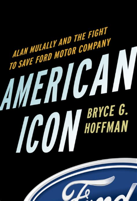 American Icon Alan Mulally And The Fight To Save Ford Motor Company