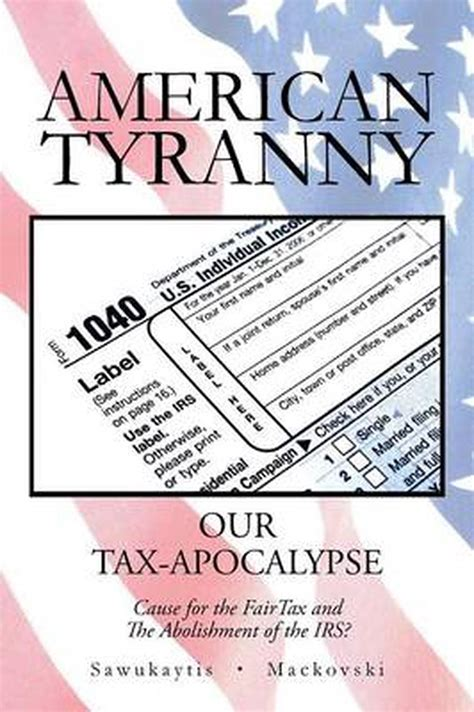 American Tyranny Our TaxApocalypseCause For The Fairtax And The Abolishment Of The Irs